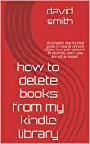 How to delete books from my kindle library: A complete step-by-step guide on how to remove books from your device in 30 seconds, even if you are not an expert. (English Edition)