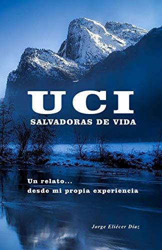 UCI salvadoras de vida: Un relato... desde mi propia experiencia