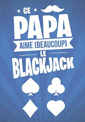 Ce Papa aime beaucoup le BLACKJACK: cadeau original et personnalisé, cahier parfait pour prise de notes, croquis, organiser, planifier