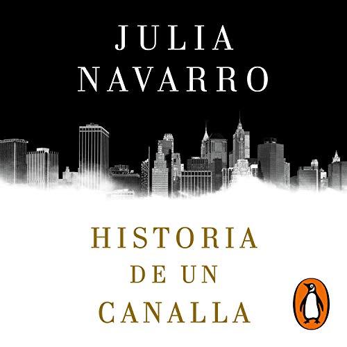 Historia de un canalla [Story of a Sociopath] Audiobook By Julia Navarro cover art