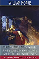 The Story of Sigurd the Volsung and the Fall of the Niblungs (Esprios Classics)