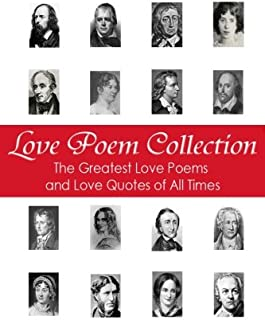 Love Poem Collection: The Greatest Love Poems of All Time