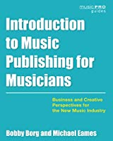 Introduction to Music Publishing for Musicians: Business and Creative Perspectives for the New Music Industry (Music Pro Guides)