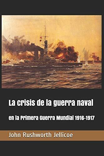 La crisis de la guerra naval: en la Primera Guerra Mundial 1916-1917