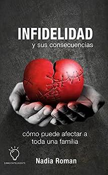 Infidelidad y sus consecuencias : Como puede afectar a toda una familia (Spanish Edition) par [Nadia Roman]