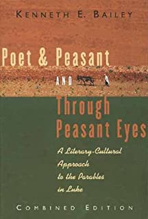 Poet and Peasant and Through Peasant Eyes: A Literary-Cultural Approach to the Parables in Luke (Combined edition)
