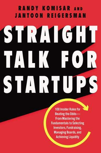 Straight Talk for Startups: 100 Insider Rules for Beating the Odds--From Mastering the Fundamentals