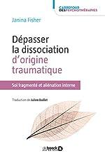 Dépasser la dissociation d'origine traumatique - Soi fragmenté et aliénation interne de Janina Fisher