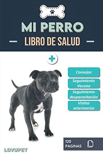 Libro de Salud - Mi Perro: Folleto de salud y seguimiento para perros   Staffordshire bull terrier   120 páginas   Formato 15.24 x 22.86 cm
