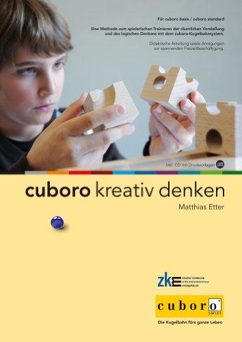cuboro kreativ denken - Buch mit CD-ROM: Eine Methode zum spielerischen Trainieren der räumlichen Vorstellung und des logischen Denkens mit dem cuboro-Kugelbahnsystem.