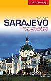 Sarajevo: Mit Ilidza, Butmir, Rakitnica-Schlucht und den Wintersportgebieten: Sehenswürdigkeiten, Kultur, Szene, Umland, Reiseinfos
