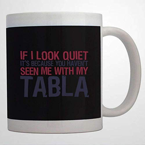 If I Look Quiet Its Because You Haven't Seen Me with My Tabla Mug Coffee Mug 11 oz Ceramic coffee or Tea cup Mug Birthday Festival Christmas