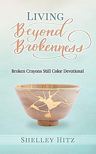 Living Beyond Brokenness: Broken Crayons Still Color Devotional