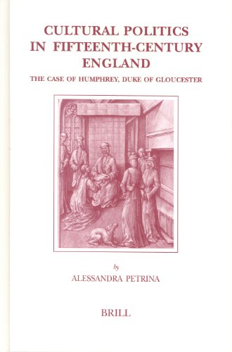 Cultural Politics in Fifteenth-Century England: The Case of Humphrey, Duke of Gloucester (Brill's Studies in Intellectual History)