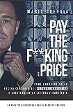 PAY THE F**KING PRICE: Come emergere dalla fascia centrale nel network marketing e raggiungere la libertà finanziaria - Il libro di successo nel network marketing