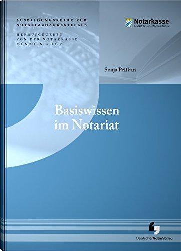 Basiswissen im Notariat (2. Auflage - Ausbildungsreihe für Notarfachangestellte)