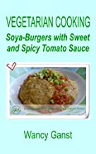 Vegetarian Cooking: Soya-Burgers with Sweet and Spicy Tomato Sauce (Vegetarian Cooking - Vegetables and Fruits Book 198)