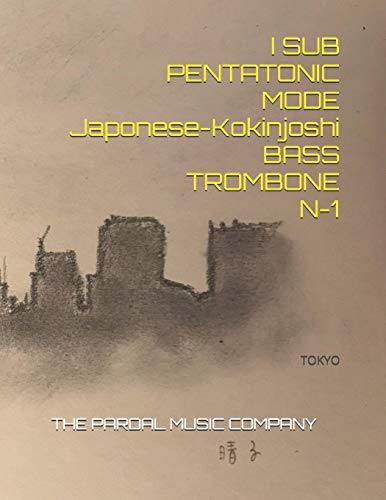 I SUB PENTATONIC MODE Japonese-Kokinjoshi-BASS TROMBONE N-1: TOKYO
