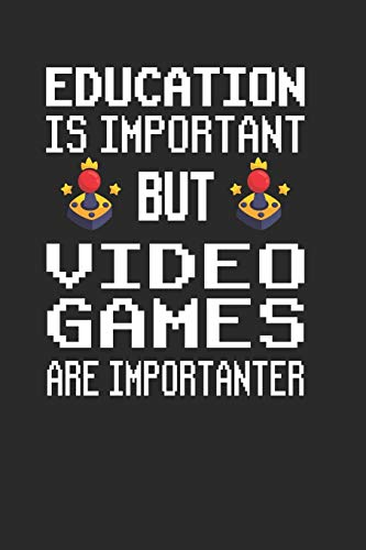 Education is Important but Video Games are Importanter: Funny Gaming gamer notebook journal, paperback Wide Ruled Blank Lined. Ideal for Writing ... to write in. 6