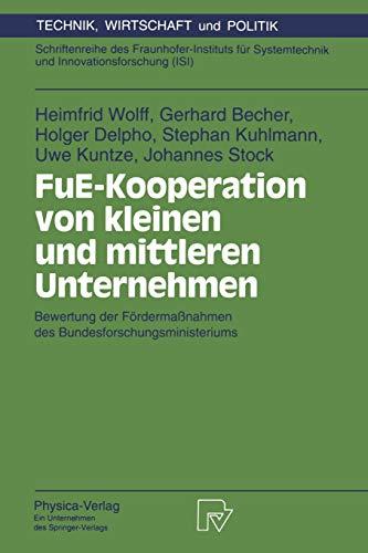 FuE-Kooperation von kleinen und mittleren Unternehmen. Bewertung der Fördermaßnahmen des Bundesforschungsministeriums (Technik, Wirtschaft und ... (Technik, Wirtschaft und Politik, 5, Band 5)