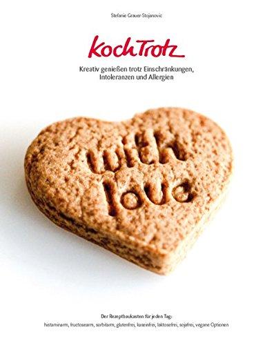 KochTrotz - Kreativ genießen trotz Einschränkungen, Intoleranzen und Allergien: Der Rezeptbaukasten für jeden Tag: histaminarm, fructosearm, ... ... laktosefrei, sojafrei, vegane Optionen