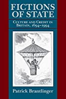 Fictions of State: Culture and Credit in Britain, 1694-1994 (Institutional Studies)