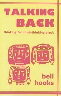 Talking Back: Thinking Feminist, Thinking Black by bell hooks (1999-07-01)