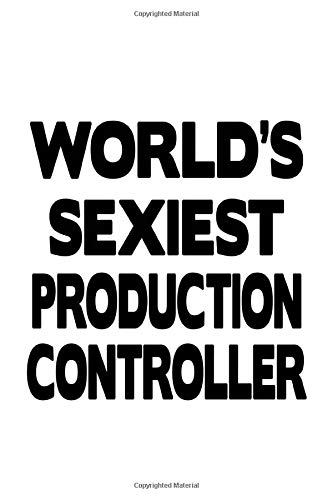 World's Sexiest Production Controller: Unique Production Controller Notebook, Production Co Journal Gift, Diary, Doodle Gift or Notebook | 6 x 9 Compact Size, 109 Blank Lined Pages