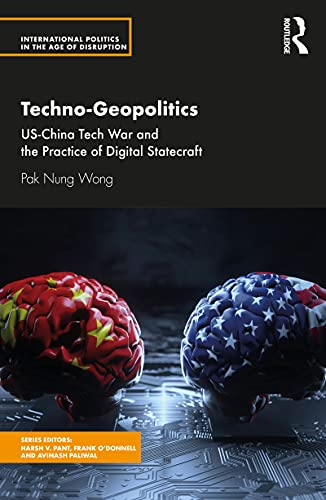 Techno-Geopolitics: US-China Tech War and the Practice of Digital Statecraft (International Politics in the Age of Disruption) (English Edition)