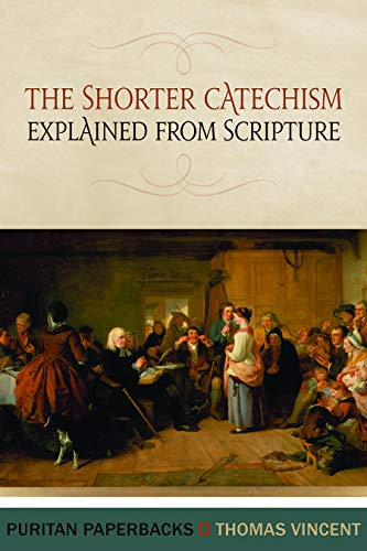 Shorter Catechism Explained from Scripture, The (Puritan Paperbacks)