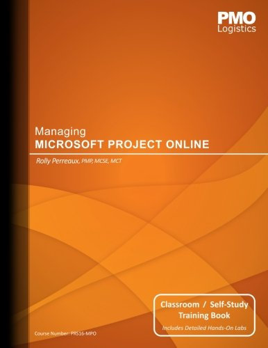 Managing Microsoft Project Online: Classroom & Self-Study Training Book
