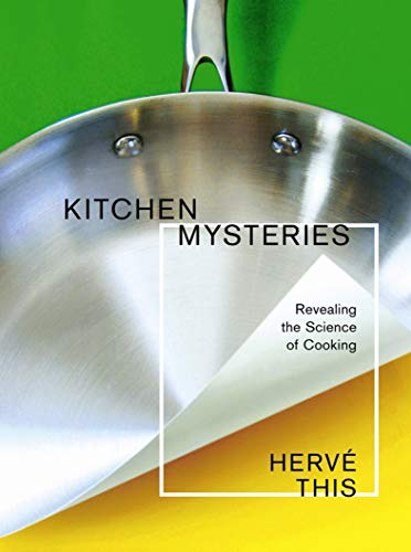 Kitchen Mysteries: Revealing the Science of Cooking (Arts and Traditions of the Table Perspectives on Culinary History)
