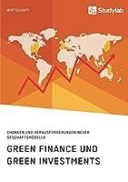 Green Finance und Green Investments. Chancen und Herausforderungen neuer Geschaeftsmodelle