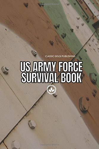 "US Army Force Survival book: The Essential Guide to Stay Alive, First Aid, Military Skills, Procedures, Pocket Records, Size 6"" x 9"" inchs, 110 pages notebook journal"