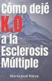 Cómo dejé K.O. a la Esclerosis Múltiple: Descubre mis cambios vitales para salir de la enfermedad...