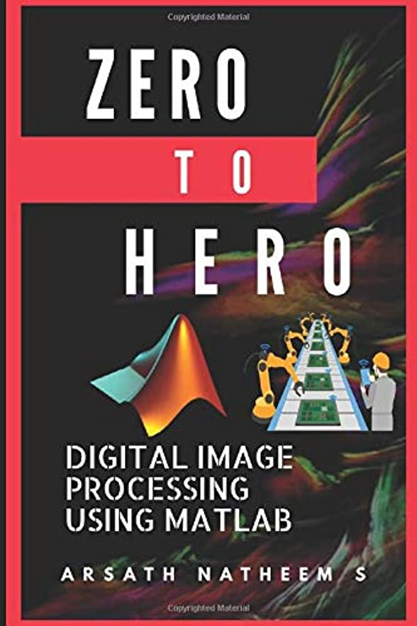 倒産抜け目のない魅惑するDigital Image Processing using MATLAB: ZERO to HERO Practical Approach with Source Code (Handbook of Digital Image Processing using MATLAB)