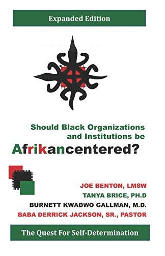 Compare Textbook Prices for Should Black Organizations and Institutions Be Afrikancentered?: The Quest For Self‐Determination  ISBN 9781735974989 by Gallman    M.D., Burnett Kwadwo,Benton  LMSW, Joe,Brice Ph.D., Tanya,Jackson Sr., Baba Derrick
