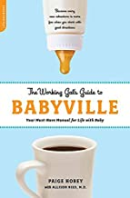 The Working Gal's Guide to Babyville: Your Must-Have Manual for Life with Baby