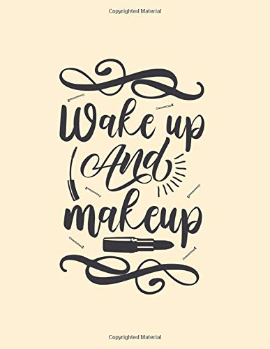 Wake Up and Make Up: Pink Makeup Notebook for Beginners and Pros, Create&Record Your Designs for Tutorials, Face Art Practice Book with Quote, Makeup ... (Make Up Charts Workbook Portfolio, Band 3)