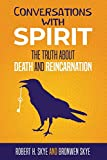 Conversations With Spirit: The Truth About Death and Reincarnation