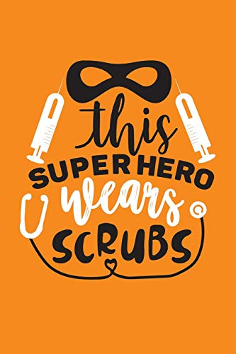 This Super Hero Wears Scrubs: Cute Nurse Journal - Easy Find Bright Orange! Best Nurse Gift Ideas Medical Notebook