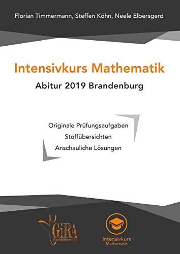Intensivkurs Mathematik - Abitur 2019 Brandenburg: Originale Prüfungsaufgaben - Stoffübersichten - Anschauliche Lösungen