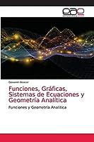 Funciones, Gráficas, Sistemas de Ecuaciones y Geometría Analítica: Funciones y Geometría Analítica