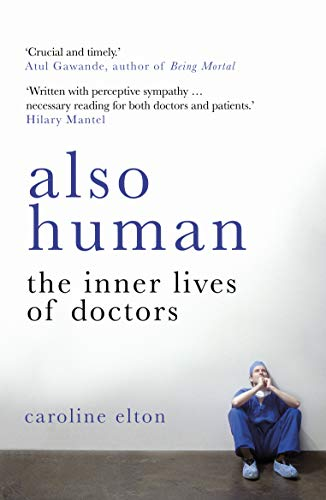 Also Human: The Inner Lives of Doctors (English Edition)