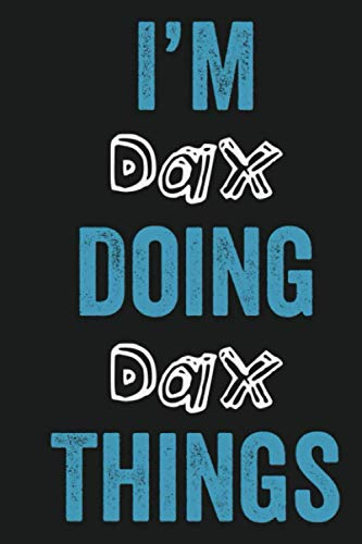 I'M Dax Doing Dax Things: Notebook Gift, Dax name gifts, Dax Men name, Personalized Journal Gift for Dax, Gift Idea for Dax, 120 Pages