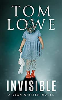 INVISIBLE: A Sean O'Brien Novel by [Tom  Lowe]