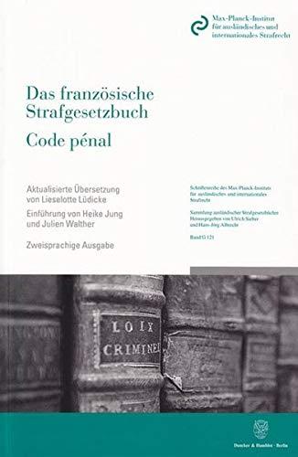Das französische Strafgesetzbuch - Code pénal: in Kraft getreten am 1. März 1994. Deutsche Übersetzung von Gesine Bauknecht - Lieselotte Lüdicke. ... Strafgesetzbücher in Übersetzung, Band 121)
