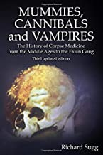 Mummies, Cannibals and Vampires: The History of Corpse Medicine from the Middle Ages to the Falun Gong