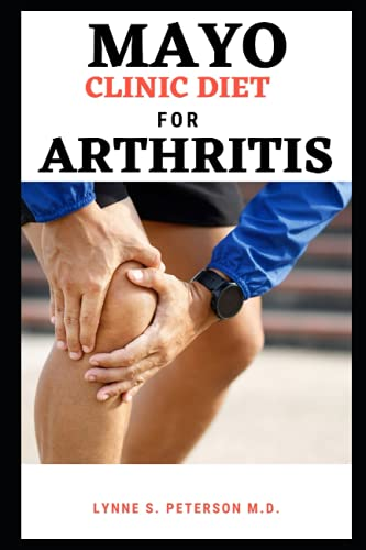 MAYO CLINIC DIET FOR ARTHRITIS: Managing Joint Pain for an Active Life