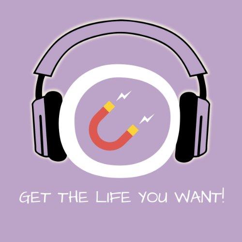 Get the Life You Want! Erfolgreich wünschen mit Hypnose: Jetzt die Kraft der Hypnose nutzen